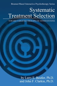 Systematic Treatment Selection: Toward Targeted Therapeutic Interventions