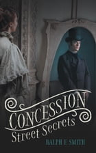 Concession Street Secrets by Ralph F. Smith