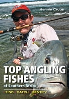 Top Angling Fishes of SA: Find, catch, identify by Hennie Crous