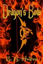 Dragon's Bow by G. R. Holton
