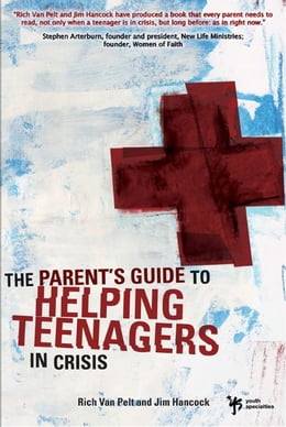 Book A Parent's Guide to Helping Teenagers in Crisis by Rich Van Pelt