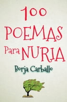 100 poemas para nuria by Borja Carballo