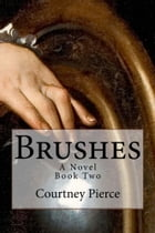 Brushes: A Novel: Book II by Courtney Pierce