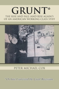 GRUNT: THE RISE AND FALL (AND RISE AGAIN?) OF AN AMERICAN WORKING CLASS STIFF