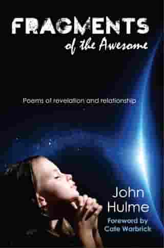 Fragments of the Awesome: Poems of revelation and relationship by John Hulme