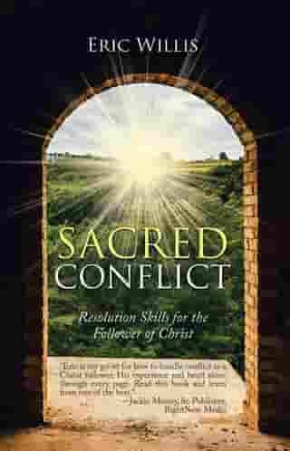 Sacred Conflict: Resolution Skills for the Follower of Christ by Eric Willis