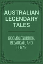 Goomblegubbon, Beeargah, and Ouyan by Australian Legendary Tales