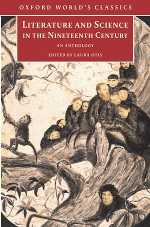 Literature and Science in the Nineteenth Century An Anthology