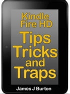 Kindle Fire HDX Tips, Tricks and Traps: Learn How to Use Your Kindle Fire HDX Effortlessly by James Burton