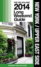 New York (Upper East Side) - The Delaplaine 2014 Long Weekend Guide
