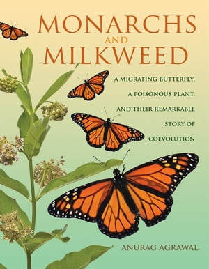 Monarchs and Milkweed A Migrating Butterfly,  a Poisonous Plant,  and Their Remarkable Story of Coevolution