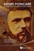 Henri Poincaré: A Biography Through the Daily Papers by Jean-Marc Ginoux