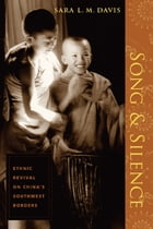 Song and Silence: Ethnic Revival on China's Southwest Borders by Sara L. M. Davis