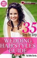 Wedding Hairstyles: 35 Step by Step Easy Gorgeous Wedding Hairstyles that take 15 minutes or less