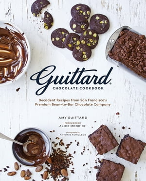 Guittard Chocolate Cookbook Decadent Recipes from San Francisco's Premium Bean-to-Bar Chocolate Company