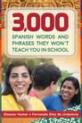 3,000 Spanish Words and Phrases They Won't Teach You in School Cover Image