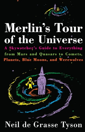 Merlin's Tour of the Universe A Skywatcher's Guide to Everything from Mars and Quasars to Comets,  Planets,  Blue Moons,  and Werewolves