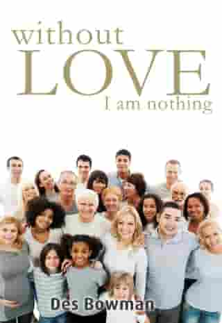 Without Love I Am Nothing by Des Bowman