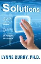 Solutions: 411: Workplace Answers 911:Revelations For Workplace Challenges and Firefights by Lynne Curry