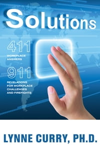 Solutions: 411: Workplace Answers 911:Revelations For Workplace Challenges and Firefights