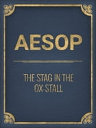 The Stag In The Ox-Stall by Aesop