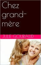 Chez grand-mère by JULIE GOURAUD