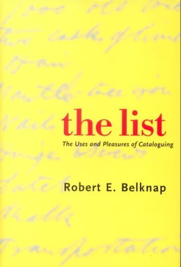 Book The List: The Uses and Pleasures of Cataloguing by Dr. Robert E. Belknap