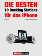 Die besten 10 Docking Stations für das iPhone (Band 3): 1hourbook by Robert Glueckshoefer