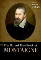 The Oxford Handbook of Montaigne by Philippe Desan
