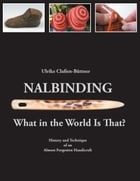 Nalbinding - What in the World Is That?: History and Technique of an Almost Forgotten Handicraft by Ulrike Claßen-Büttner
