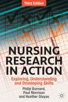 Nursing Research in Action: Exploring, Understanding and Developing Skills by Philip Burnard