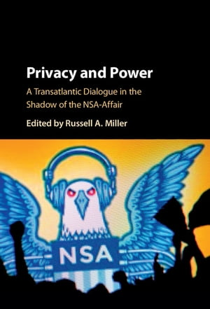 Privacy and Power A Transatlantic Dialogue in the Shadow of the NSA-Affair