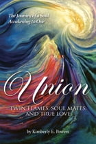 Union: Twin Flames, Soul Mates, and True Love by Kimberly E. Powers