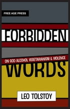 Forbidden Words; On God Alcohol Vegetarianism & Violence by Leo Tolstoy