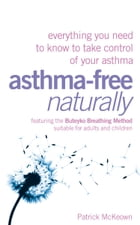 Asthma-Free Naturally: Everything you need to know about taking control of your asthma by Patrick McKeown