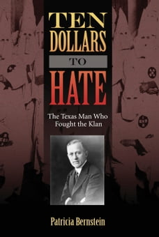 Ten Dollars to Hate: The Texas Man Who Fought the Klan