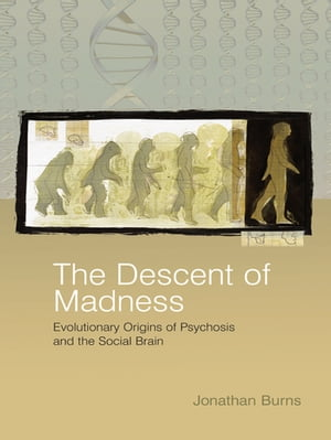 The Descent of Madness Evolutionary Origins of Psychosis and the Social Brain