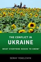 The Conflict in Ukraine: What Everyone Needs to Know® by Serhy Yekelchyk