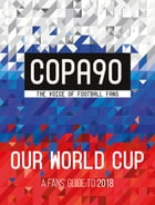 COPA90: Our World Cup: A Fans' Guide to 2018 by Copa90