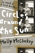 Circles around the Sun: In Search of a Lost Brother by Molly McCloskey