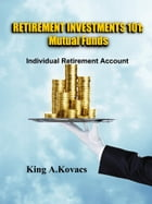 Retirement Investments 101: Mutual Funds: 5th Edition by King Kovacs