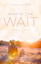 Worth the Wait: Waltham Academy, #1 by Laura Jackson