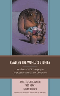 Reading the World's Stories: An Annotated Bibliography of International Youth Literature