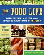 The Food Life: Inside the World of Food with the Grocer Extraordinaire at Fairway by Steven Jenkins