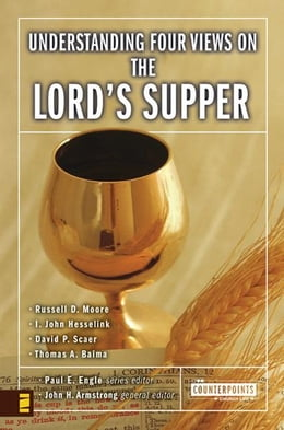 Book Understanding Four Views on the Lord's Supper by Paul E. Engle