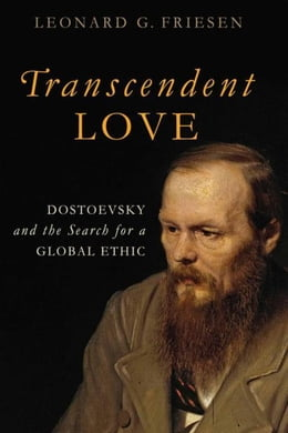 Book Transcendent Love: Dostoevsky and the Search for a Global Ethic by Friesen, Leonard G.