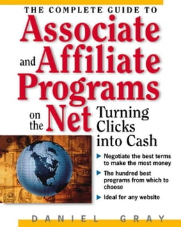 Book The Complete Guide to Associate & Affiliate Programs on the Net: Turning Clicks Into Cash by Gray, Daniel