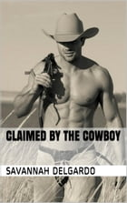 Claimed By The Cowboy by Savannah DelGardo