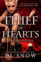 Thief of Hearts: The Complete Saga by D.L. Snow