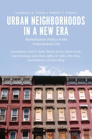 Urban Neighborhoods in a New Era Revitalization Politics in the Postindustrial City